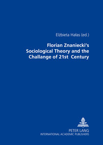 Florian Znaniecki\'s Sociological Theory and the Challenges of 2