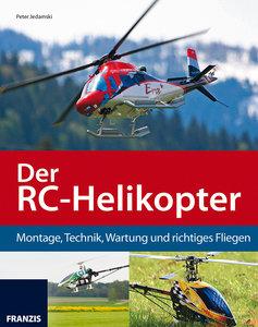 Der RC-Helikopter: Montage, Technik, Wartung und richtiges Flieg