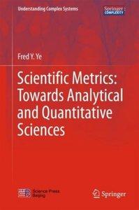 Scientific Metrics:Towards Analytical and Quantitative Sciences