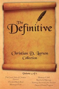 The Definitive Christian D. Larson Collection - Volume 4 of 6