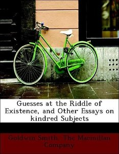 Guesses at the Riddle of Existence, and Other Essays on kindred