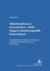 Mädchenleben in Ost und West - DDR, Ungarn, Bundesrepublik Deuts