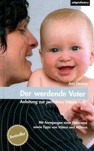 Der werdende Vater - Anleitung zur perfekten Vaterschaft