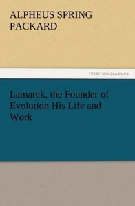 Lamarck, the Founder of Evolution His Life and Work