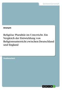 Religiöse Pluralität im Unterricht. Ein Vergleich der Entwicklun