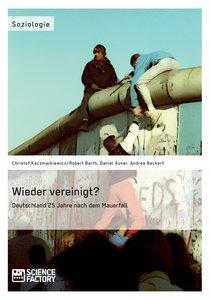 Wieder vereinigt? Deutschland 25 Jahre nach dem Mauerfall