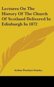 Lectures On The History Of The Church Of Scotland Delivered In E