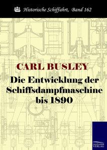 Die Entwicklung der Schiffsdampfmaschine bis 1890
