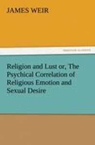 Religion and Lust or, The Psychical Correlation of Religious Emo