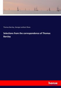 Selections from the correspondence of Thomas Barclay