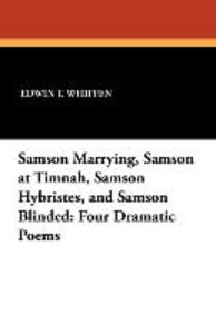 Samson Marrying, Samson at Timnah, Samson Hybristes, and Samson