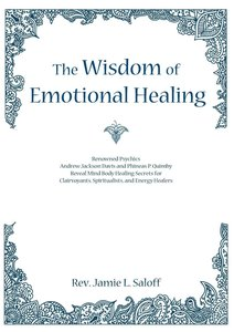 The Wisdom of Emotional Healing: Renowned Psychics Andrew Jackso
