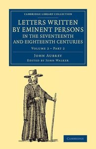 Letters Written by Eminent Persons in the Seventeenth and Eighte