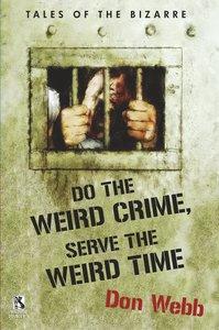 Do the Weird Crime, Serve the Weird Time