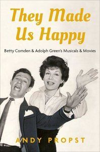 They Made Us Happy: Betty Comden & Adolph Green\'s Musicals & Mo