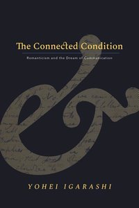 The Connected Condition: Romanticism and the Dream of Communicat