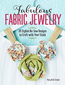 Fabulous Fabric Jewelry: 30 Stylish No-Sew Designs to Craft with