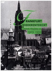 Frankfurt wiederentdeckt 1909 - 1959 - Historische Filmschätze