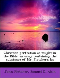 Christian perfection as taught in the Bible: an essay containing