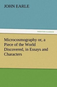 Microcosmography or, a Piece of the World Discovered, in Essays