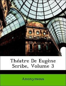 Théatre De Eugène Scribe, Volume 3