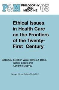 Ethical Issues in Health Care on the Frontiers of the Twenty-Fir