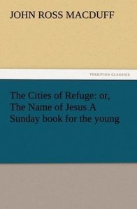 The Cities of Refuge: or, The Name of Jesus A Sunday book for th
