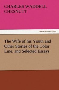 The Wife of his Youth and Other Stories of the Color Line, and S