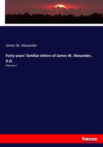 Forty years\' familiar letters of James W. Alexander, D.D.