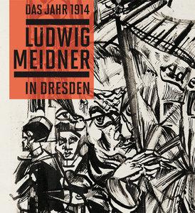 Das Jahr 1914. Ludwig Meidner in Dresden