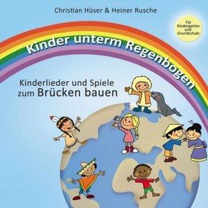 Kinder unterm Regenbogen - Neue Kinderlieder zum Brücken bauen
