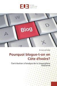 Pourquoi blogue-t-on en Côte d\'Ivoire?