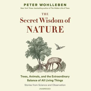 The Secret Wisdom of Nature: Trees, Animals, and the Extraordina