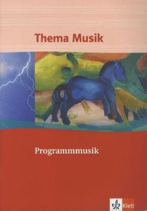 Thema Musik. Programmmusik. Themenhefte Klasse 5 bis 13