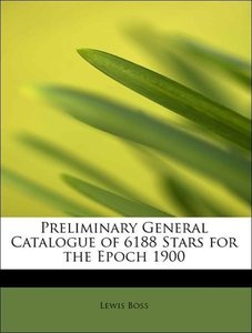 Preliminary General Catalogue of 6188 Stars for the Epoch 1900
