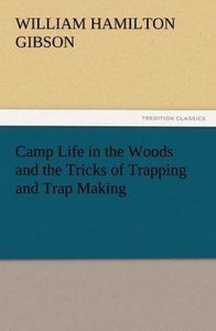 Camp Life in the Woods and the Tricks of Trapping and Trap Makin