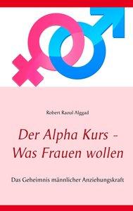 Der Alpha Kurs - Was Frauen wollen