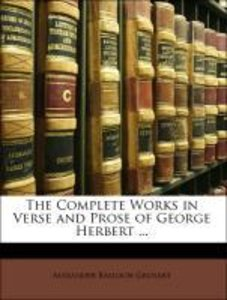 The Complete Works in Verse and Prose of George Herbert ...