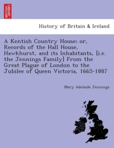 A Kentish Country House; or, records of the Hall House, Hawkhurs