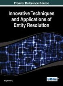 Innovative Techniques and Applications of Entity Resolution