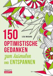 150 optimistische Gedanken zum Ausmalen und Entspannen