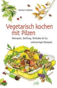 Vegetarisch kochen mit Pilzen