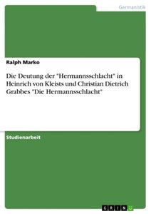 """Die Deutung der """"Hermannsschlacht"""" in Heinrich von Kleists und C"""