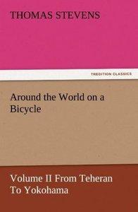 Around the World on a Bicycle - Volume II From Teheran To Yokoha
