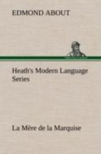 Heath's Modern Language Series: La Mère de la Marquise