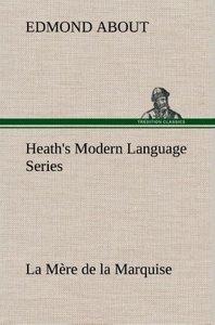 Heath's Modern Language Series: La Mère de la Marquise