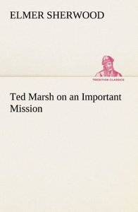 Ted Marsh on an Important Mission