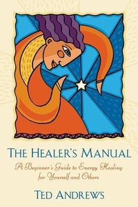 The Healer's Manual: A Beginner's Guide to Energy Therapies