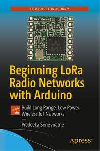 Beginning Lora Radio Networks with Arduino: Build Long Range, Lo