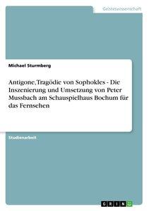 Antigone, Tragödie von Sophokles - Die Inszenierung und Umsetzun